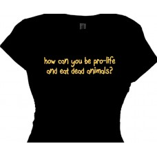 How can you be pro-life and eat dead animals? - Vegetarian Tee